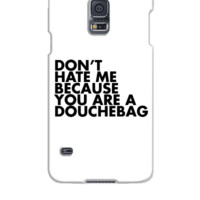 Don't hate me because you're a douchebag - Samsung Galaxy S5 Case