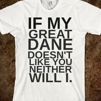 Supermarket: If My Great Dane Doesn't Like You Neither Will I T-Shirt from Glamfoxx Shirts