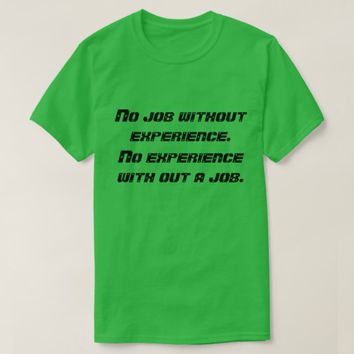 No job , no experience T-Shirt
