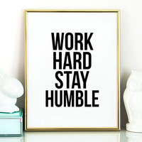 MOTIVATIONAL QUOTE,Work Hard Stay Humble,Office Wall Art,Office Poster,Inspirational Print,Office Quote,Office Desk,Typography Print,Quote