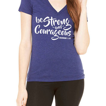 Be Strong & Courageous Joshua 1:9 Bible Verse Womens V Neck T Shirt. Fitness Motivation Shirt.