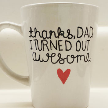 Thanks Dad I turned Out Awesome Father's Day 14 oz mug