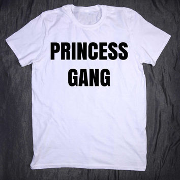 Princess Gang Tumblr Slogan Funny Tee T-shirt