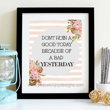 """Quote Printable, """"Don't Ruin A Good Day Because Of A Bad Yesterday"""", 8x10, instant download,  typography, inspirational print"""