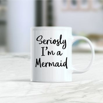 Seriosly I'm a mermaid coffee mug