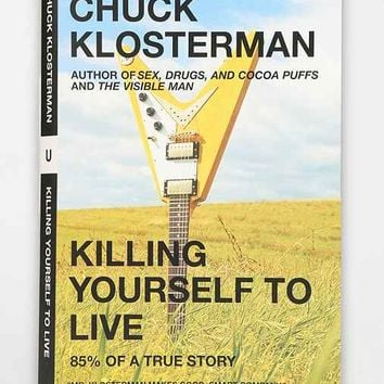 Killing Yourself To Live: 85% of A True Story By Chuck Klosterman - Assorted One