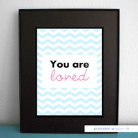 Quote Print, Printable art wall decor, custom design, chevrons - You are loved