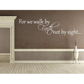 For We Walk By Faith Not By Sight Vinyl Wall Decal