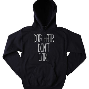 Dog Hair Don't Care Sweatshirt Dog Lover Dog Owner Tumblr Hoodie
