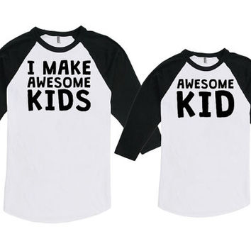 Matching Father And Baby Shirt Daddy And Me Clothing Family Shirts I Make Awesome Kids Bodysuit American Apparel Unisex Raglan MAT-754-755