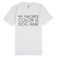 My Favorite Color Is Dog Hair Wht-Unisex White T-Shirt