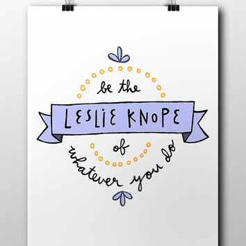 Be The Leslie Knope Of Whatever You Do -- Poster