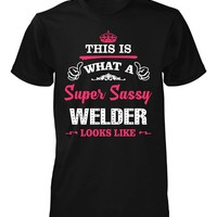 This Is What A Sassy Welder Looks Like - Unisex Tshirt