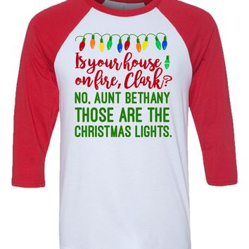 Is Your House On Fire Clark? Christmas Vacation shirt