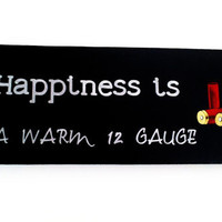 "Wood Sign ""Happiness is a Warm 12 Gauge"""