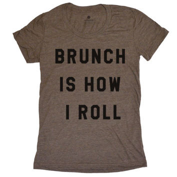 Brunch Is How I Roll - Womens