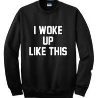 I Woke Up Like This Sweatshirt, Jumper, Unisex Sweatshirt