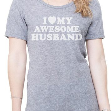 I Love My Awesome Husband Triblend Scoopneck Womens Tshirt Wedding Gift Wife Gift Cool Shirt T shirt