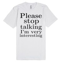 Please stop talking im very interesting.-Unisex White T-Shirt