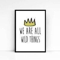 """PRINTABLE""""We are all wild things""""Downloadable Print INSTANT download Kids art Nursery Art wall decor Where the Wild Things Are Print"""