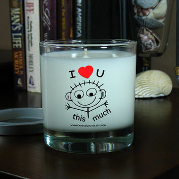 I Love You Soy Candle - I Love You This Much, Love Quote, Inspirational Quote, Scented Soy Candle