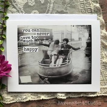 You Can Never Have Too Much Happy Funny Vintage Style Happy Birthday Card Friends Birthday Greeting Card FREE SHIPPING