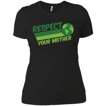 Respect Your Mother Awesome Earth Day Globe Graphic T-shirt Next Level Ladies Boyfriend Tee
