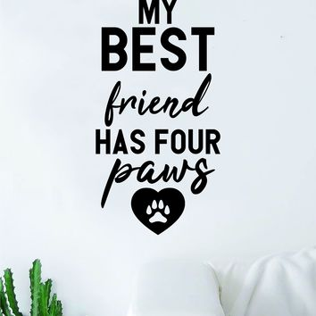 My Best Friend Has Four Paws Quote Wall Decal Sticker Bedroom Home Room Art Vinyl Inspirational Decor Cute Animals Dog Cat Kitty Kitten Puppy Pet Rescue Adopt Foster Teen