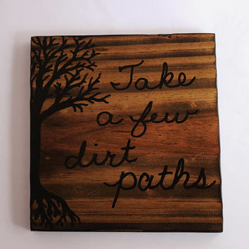 Dirt Paths, Small Wood Sign, Take a few dirt paths, Handpainted Wooden Hiking, Square Tree Sign, Reclaimed Wood, Fence Wood by Hendywood