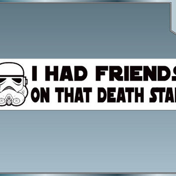 I Had Friends On That Death Star Funny Star Wars bumper sticker Stormtroopers