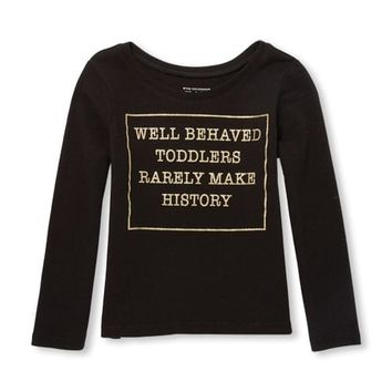 Baby And Toddler Girls Long Sleeve Glitter 'Well Behaved Toddlers Rarely Make History' Graphic Tee