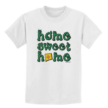 Home Sweet Home - New Mexico - Cactus and State Flag Childrens T-Shirt by TooLoud