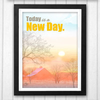 Inspirational quote Today is a new day PRINTABLE poster country farm sunrise pink orange view