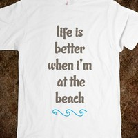 Life Is Better When I'm At The Beach Shirt - Celebritees