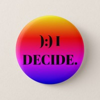 I Decide. Pinback Button