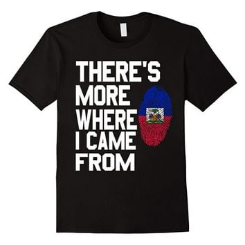 There's More Where I Came From T-Shirt - Haitian Pride Shirt