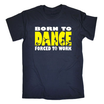 123t USA Men's Born To Break Dance Forced To Work Funny T-Shirt