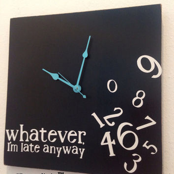 Whatever, I'm late anyway wood clock