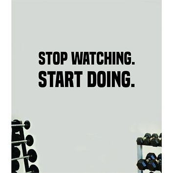 Stop Watching Start Doing Wall Decal Home Decor Bedroom Room Vinyl Sticker Art Teen Work Out Quote Beast Gym Fitness Lift Strong Inspirational Motivational Health