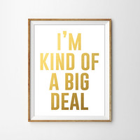 I'm Kind of a Big Deal Gold Foil Typography Print. Modern Home Decor. Minimalist Art Print. Bedroom Decor. Sassy Quote. Cheeky Print.