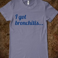 Front: I got bronchitis... Back: Aint nobody got time for that