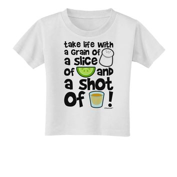 Take Life with a Grain of Salt and a Shot of Tequila Toddler T-Shirt by TooLoud