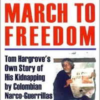 Long March to Freedom: Tom Hargrove's Own Story of His Kidnapping by Colombian Narco-Guerrillas