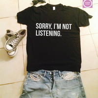 sorry, i'm not listening t-shirts for women gifts tshirt womens girls tumblr funny teens teenagers quotes slogan fangirl girlfriends