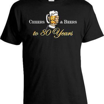 80th Birthday Shirt For Him Bday Gift Ideas For Men Custom Birthday TShirt Personalized Cheers And Beers To 80 Years Old Mens Tee DAT-828