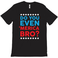 Do You Even 'Merica Bro T-Shirt