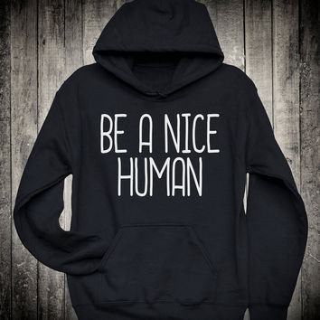 Be A Nice Human Positive Vibes Slogan Hoodie Inspiration Gift Sweatshirt Hippie Festival Clothing