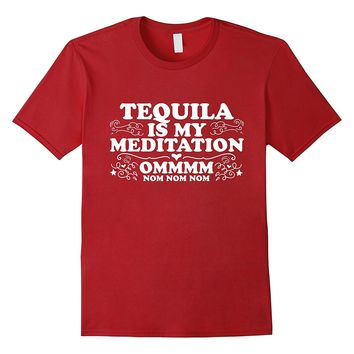 Tequila Is My Meditation T-shirt