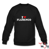 I love Flamenco 4 sweatshirt