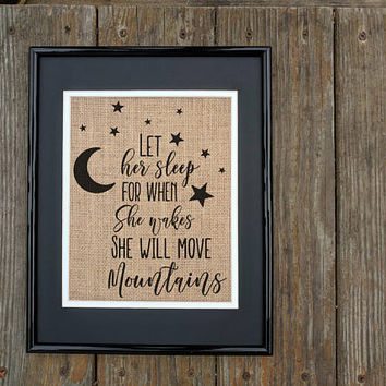 LET HER SLEEP for when She Wakes She Will Move Mountains: Print for Girl's Room, Girls Room Art, Print on Burlap, Kids Room Decor, Wall Art